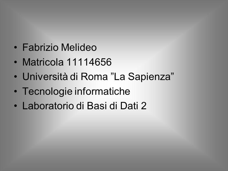 Fabrizio Melideo Matricola 11114656 Università di Roma La Sapienza Tecnologie informatiche Laboratorio di Basi di Dati 2