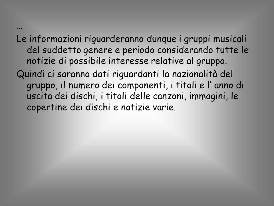 Le informazioni riguarderanno dunque i gruppi musicali del suddetto genere e periodo considerando tutte le notizie di possibile interesse relative al gruppo.