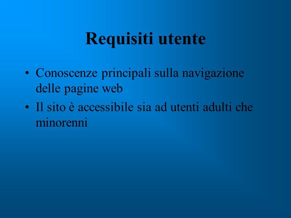 Requisiti utente Conoscenze principali sulla navigazione delle pagine web Il sito è accessibile sia ad utenti adulti che minorenni