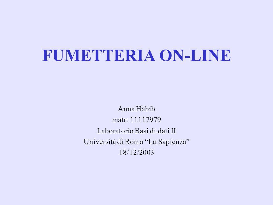 FUMETTERIA ON-LINE Anna Habib matr: 11117979 Laboratorio Basi di dati II Università di Roma La Sapienza 18/12/2003