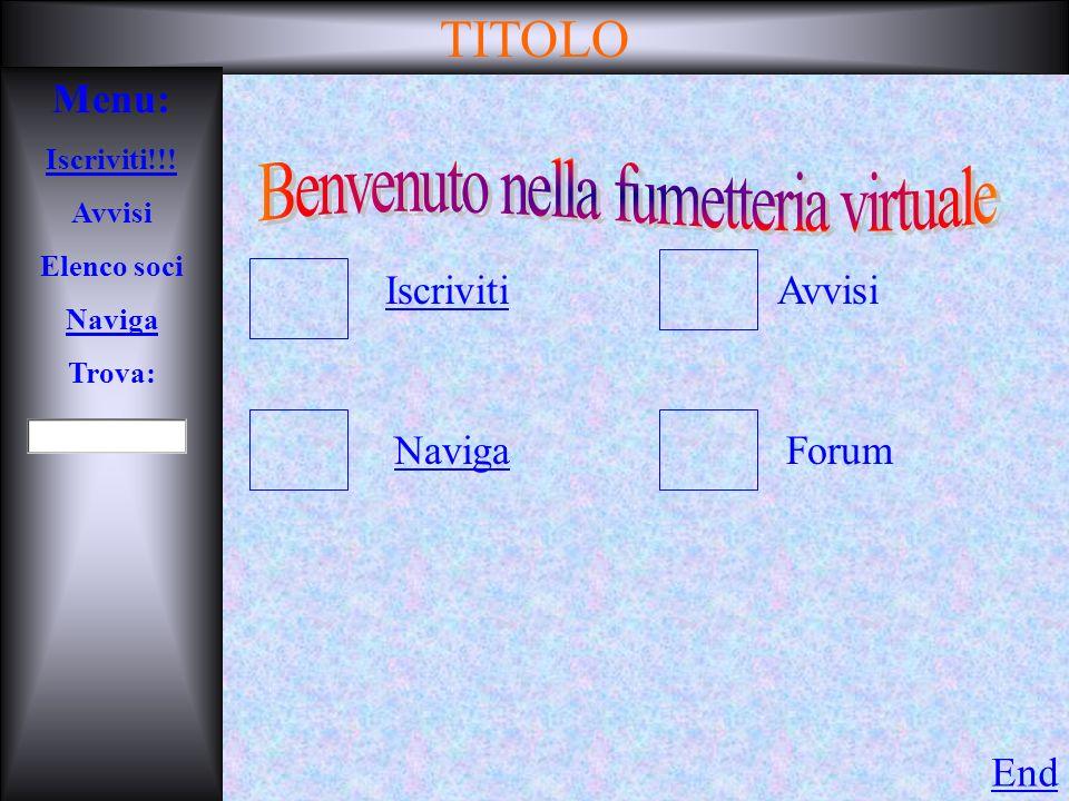 TITOLO Menu: Iscriviti!!! Avvisi Elenco soci Naviga Trova: IscrivitiAvvisi NavigaForum End