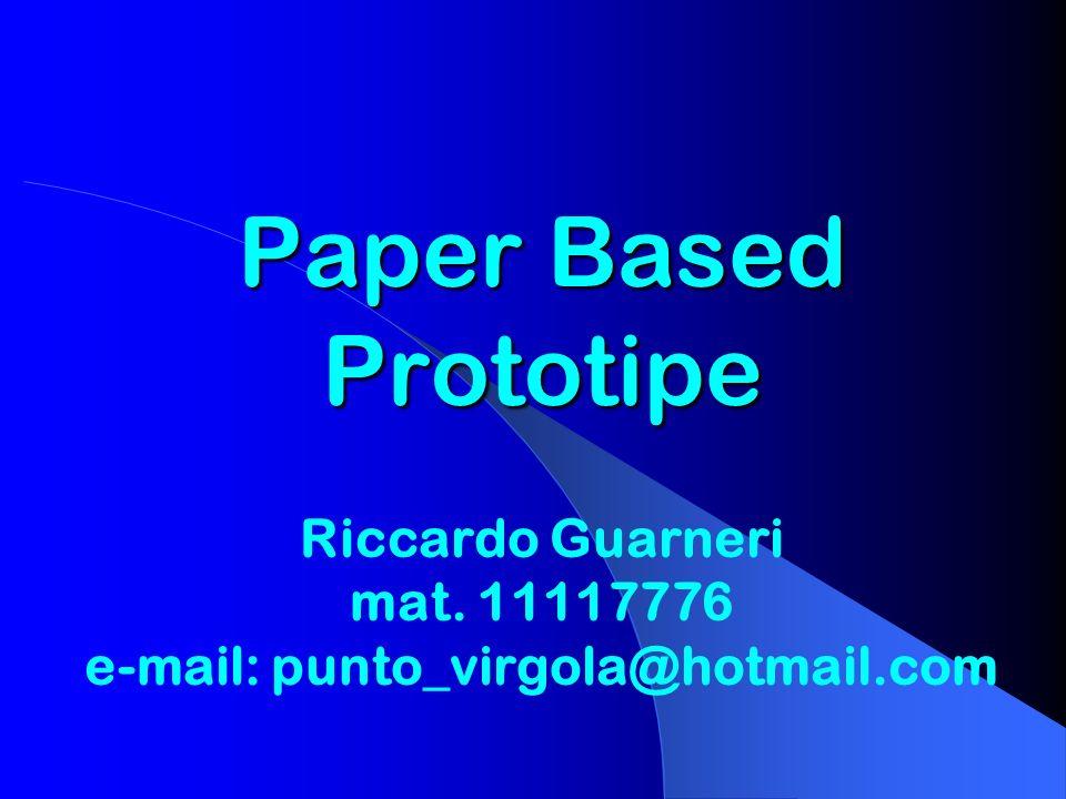 Paper Based Prototipe Paper Based Prototipe Riccardo Guarneri mat. 11117776 e-mail: punto_virgola@hotmail.com