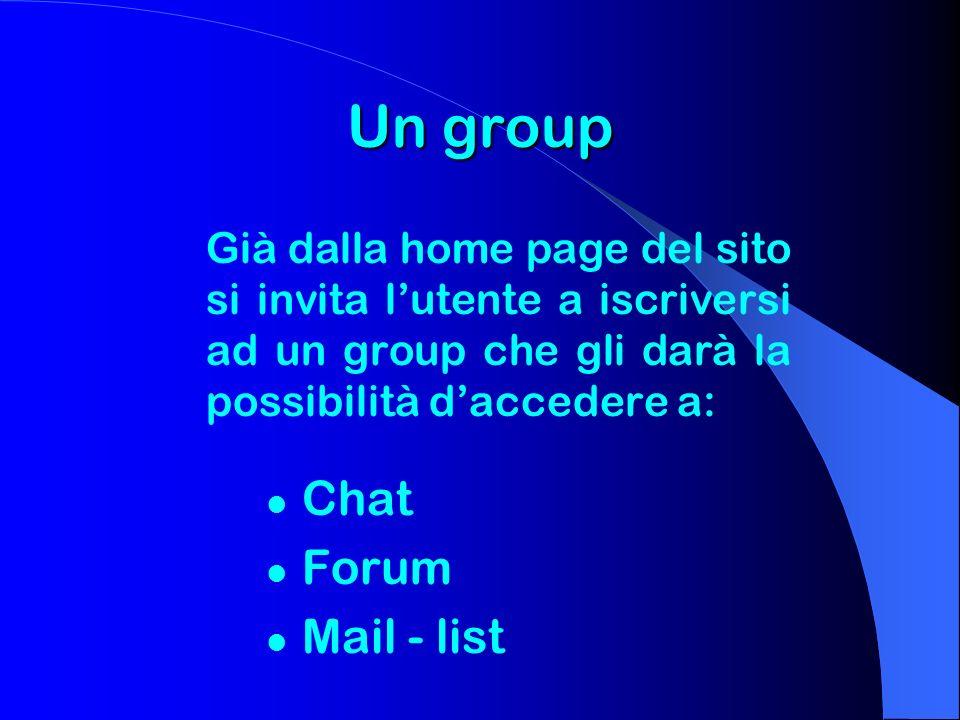 Un group Già dalla home page del sito si invita lutente a iscriversi ad un group che gli darà la possibilità daccedere a: Chat Forum Mail - list