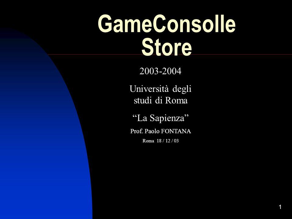 1 GameConsolle Store 2003-2004 Università degli studi di Roma La Sapienza Prof. Paolo FONTANA Roma 18 / 12 / 03