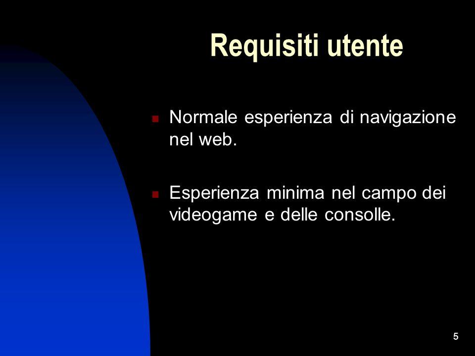5 Requisiti utente Normale esperienza di navigazione nel web. Esperienza minima nel campo dei videogame e delle consolle.