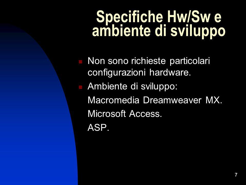 7 Specifiche Hw/Sw e ambiente di sviluppo Non sono richieste particolari configurazioni hardware. Ambiente di sviluppo: Macromedia Dreamweaver MX. Mic