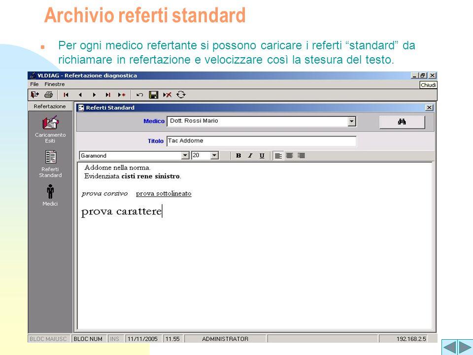 Archivio referti standard n Per ogni medico refertante si possono caricare i referti standard da richiamare in refertazione e velocizzare così la stesura del testo.