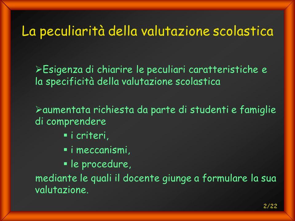 13/22 La peculiarità della valutazione scolastica La valutazione sommativa, non può ridursi al mero risultato della media aritmetica delle valutazioni precedenti.