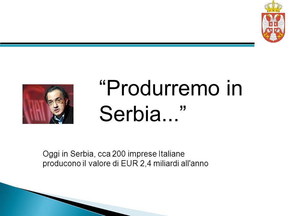 Produrremo in Serbia... Oggi in Serbia, cca 200 imprese Italiane producono il valore di EUR 2,4 miliardi all'anno