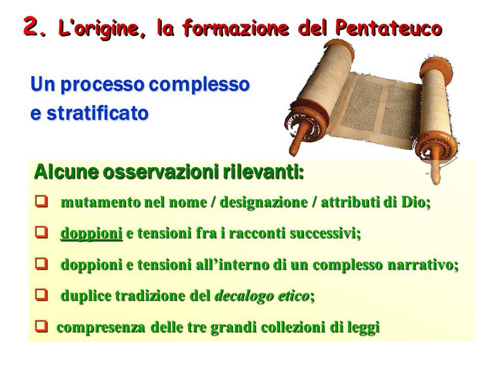 2. Lorigine, la formazione del Pentateuco Un processo complesso e stratificato Alcune osservazioni rilevanti: mutamento nel nome / designazione / attr
