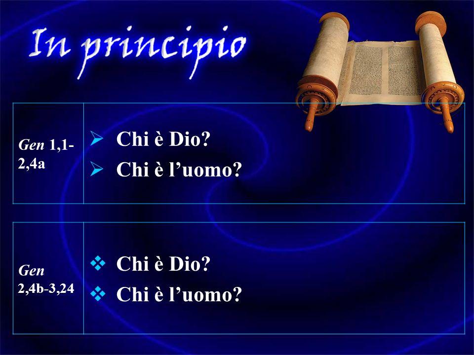 Gen 1,1- 2,4a Chi è Dio? Chi è luomo? Gen 2,4b-3,24 Chi è Dio? Chi è luomo?