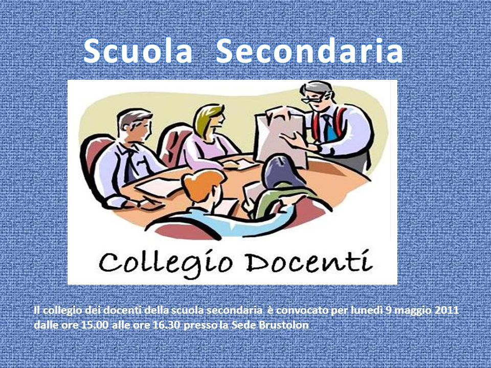Il collegio dei docenti della scuola secondaria è convocato per lunedì 9 maggio 2011 dalle ore 15.00 alle ore 16.30 presso la Sede Brustolon