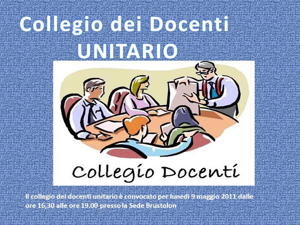 Il collegio dei docenti unitario è convocato per lunedì 9 maggio 2011 dalle ore 16,30 alle ore 19.00 presso la Sede Brustolon