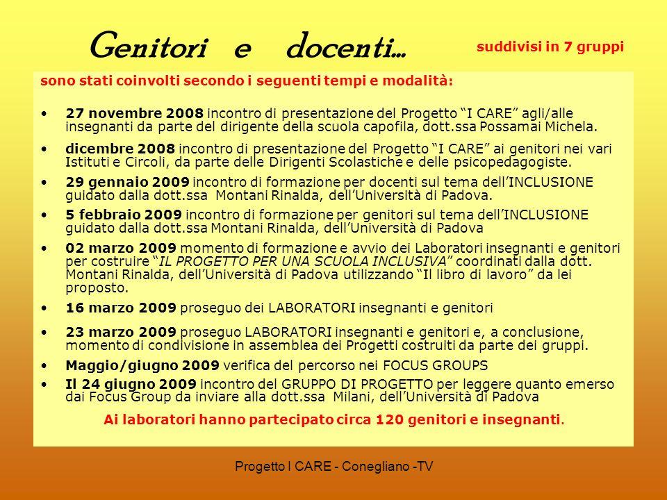 Progetto I CARE - Conegliano -TV Genitori e docenti… sono stati coinvolti secondo i seguenti tempi e modalità: 27 novembre 2008 incontro di presentazi