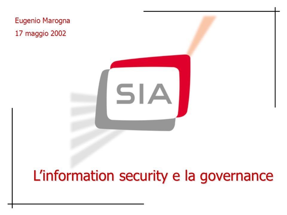 Eugenio Marogna 17 maggio 2002 Linformation security e la governance