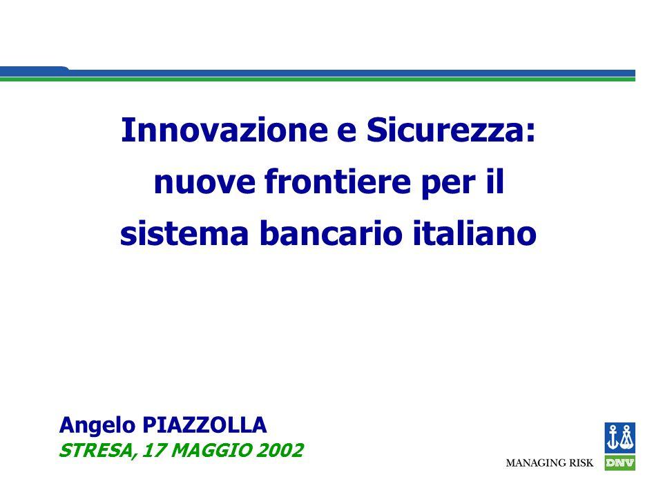 Innovazione e Sicurezza: nuove frontiere per il sistema bancario italiano Angelo PIAZZOLLA STRESA, 17 MAGGIO 2002