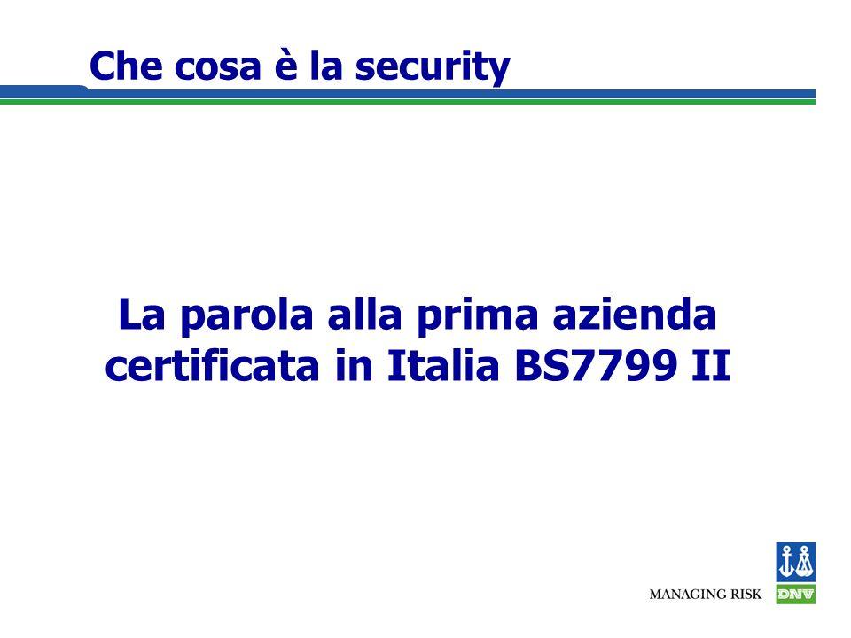 Che cosa è la security La parola alla prima azienda certificata in Italia BS7799 II