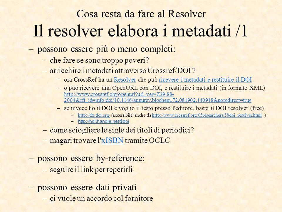 Cosa resta da fare al Resolver Il resolver elabora i metadati /1 –possono essere più o meno completi: –che fare se sono troppo poveri? –arricchire i m