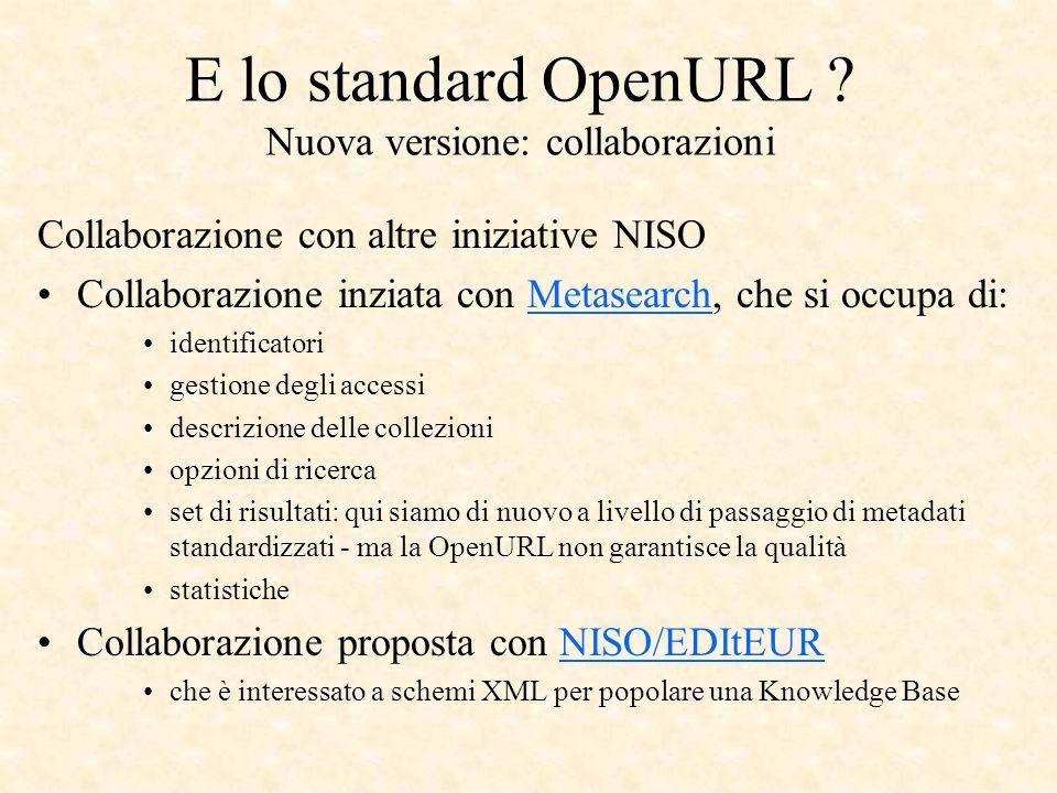 E lo standard OpenURL ? Nuova versione: collaborazioni Collaborazione con altre iniziative NISO Collaborazione inziata con Metasearch, che si occupa d