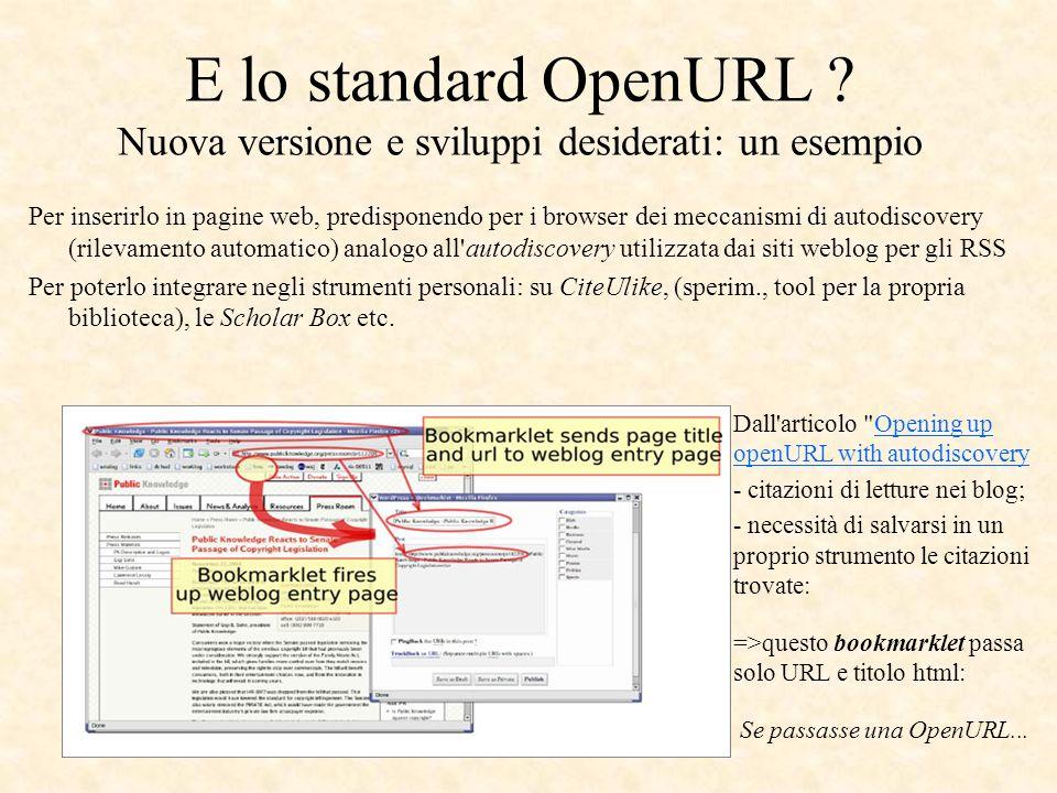 E lo standard OpenURL ? Nuova versione e sviluppi desiderati: un esempio Per inserirlo in pagine web, predisponendo per i browser dei meccanismi di au