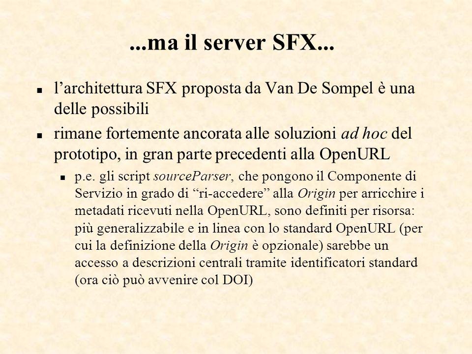 ...ma il server SFX... n larchitettura SFX proposta da Van De Sompel è una delle possibili n rimane fortemente ancorata alle soluzioni ad hoc del prot