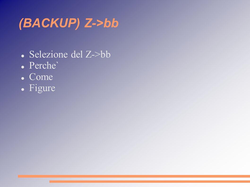 (BACKUP) Z->bb Selezione del Z->bb Perche` Come Figure
