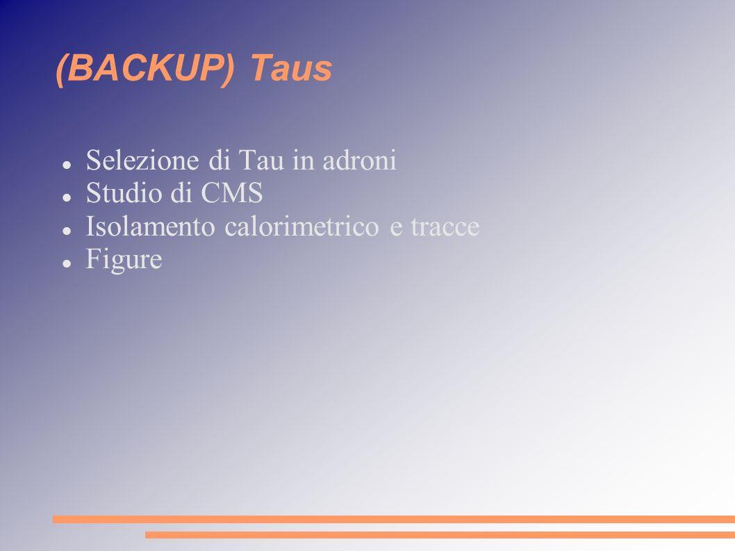 (BACKUP) Taus Selezione di Tau in adroni Studio di CMS Isolamento calorimetrico e tracce Figure