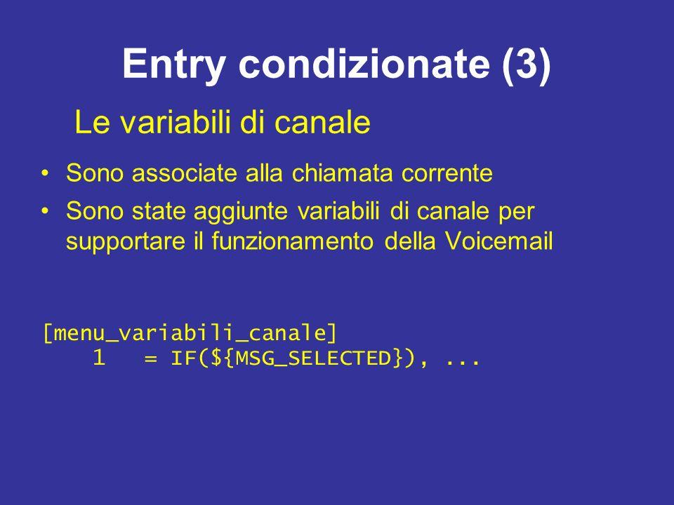 Entry condizionate (3) Sono associate alla chiamata corrente Sono state aggiunte variabili di canale per supportare il funzionamento della Voicemail [menu_variabili_canale] 1 = IF(${MSG_SELECTED}),...