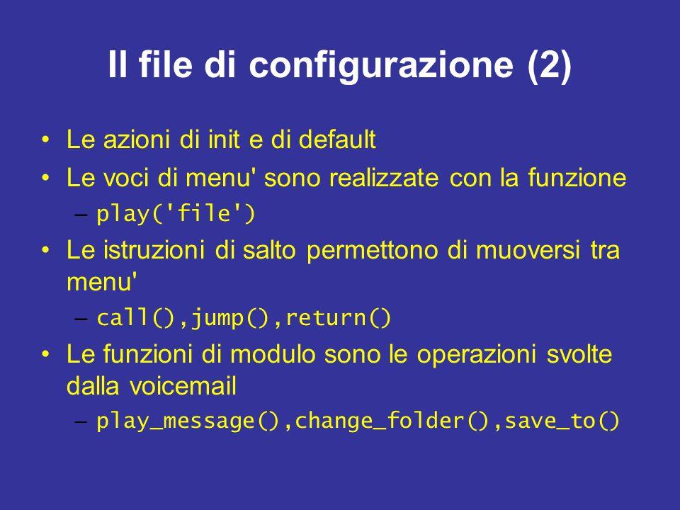 Il file di configurazione (2) Le azioni di init e di default Le voci di menu sono realizzate con la funzione – play( file ) Le istruzioni di salto permettono di muoversi tra menu – call(),jump(),return() Le funzioni di modulo sono le operazioni svolte dalla voicemail – play_message(),change_folder(),save_to()