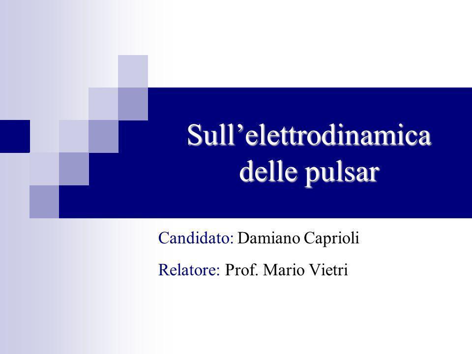 Sullelettrodinamica delle pulsar Candidato: Damiano Caprioli Relatore: Prof. Mario Vietri