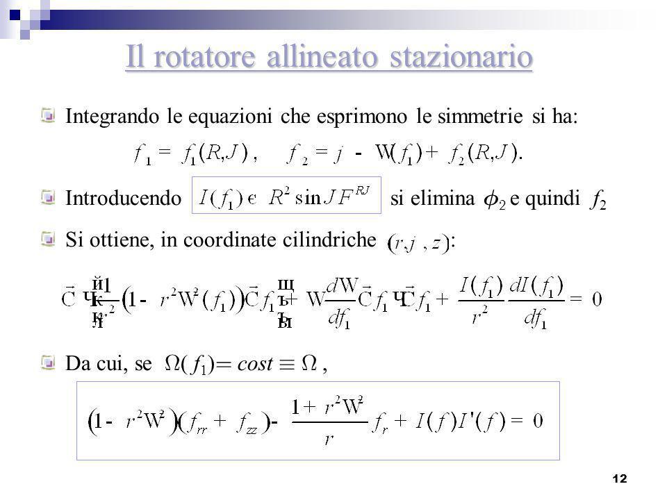 12 Il rotatore allineato stazionario Integrando le equazioni che esprimono le simmetrie si ha: Introducendo si elimina e quindi f 2 Si ottiene, in coo