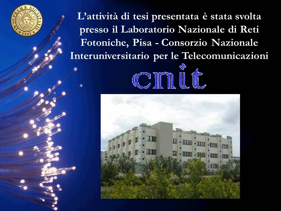 Lattività di tesi presentata è stata svolta presso il Laboratorio Nazionale di Reti Fotoniche, Pisa - Consorzio Nazionale Interuniversitario per le Telecomunicazioni