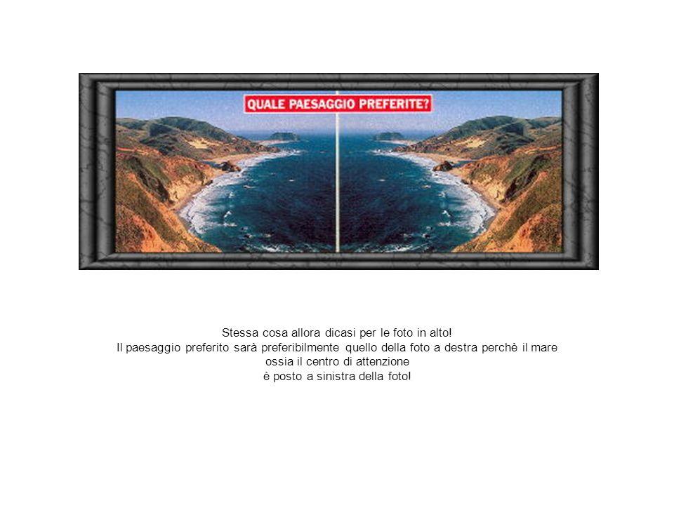 Stessa cosa allora dicasi per le foto in alto! Il paesaggio preferito sarà preferibilmente quello della foto a destra perchè il mare ossia il centro d