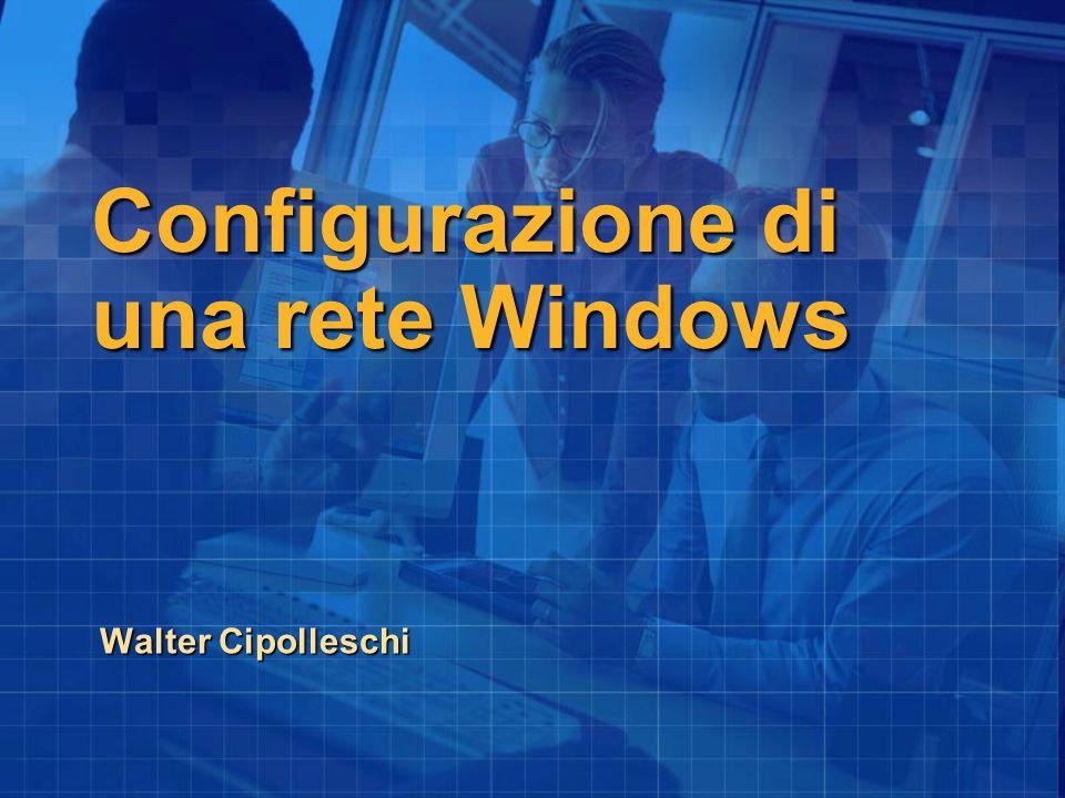 Configurazione di una rete Windows Walter Cipolleschi