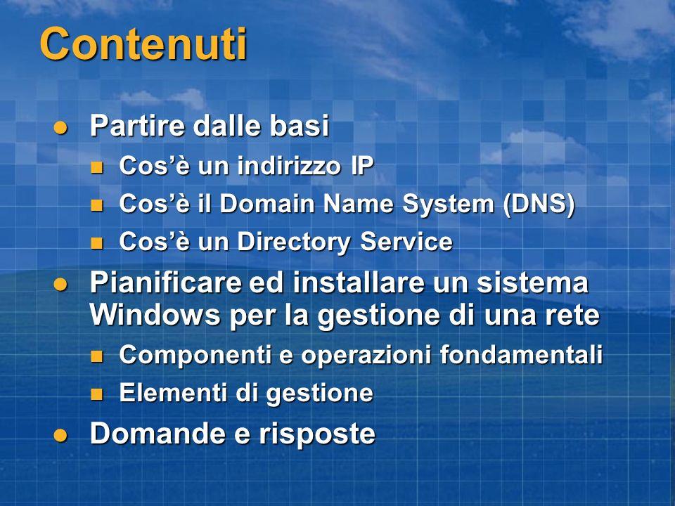 Contenuti Partire dalle basi Partire dalle basi Cosè un indirizzo IP Cosè un indirizzo IP Cosè il Domain Name System (DNS) Cosè il Domain Name System