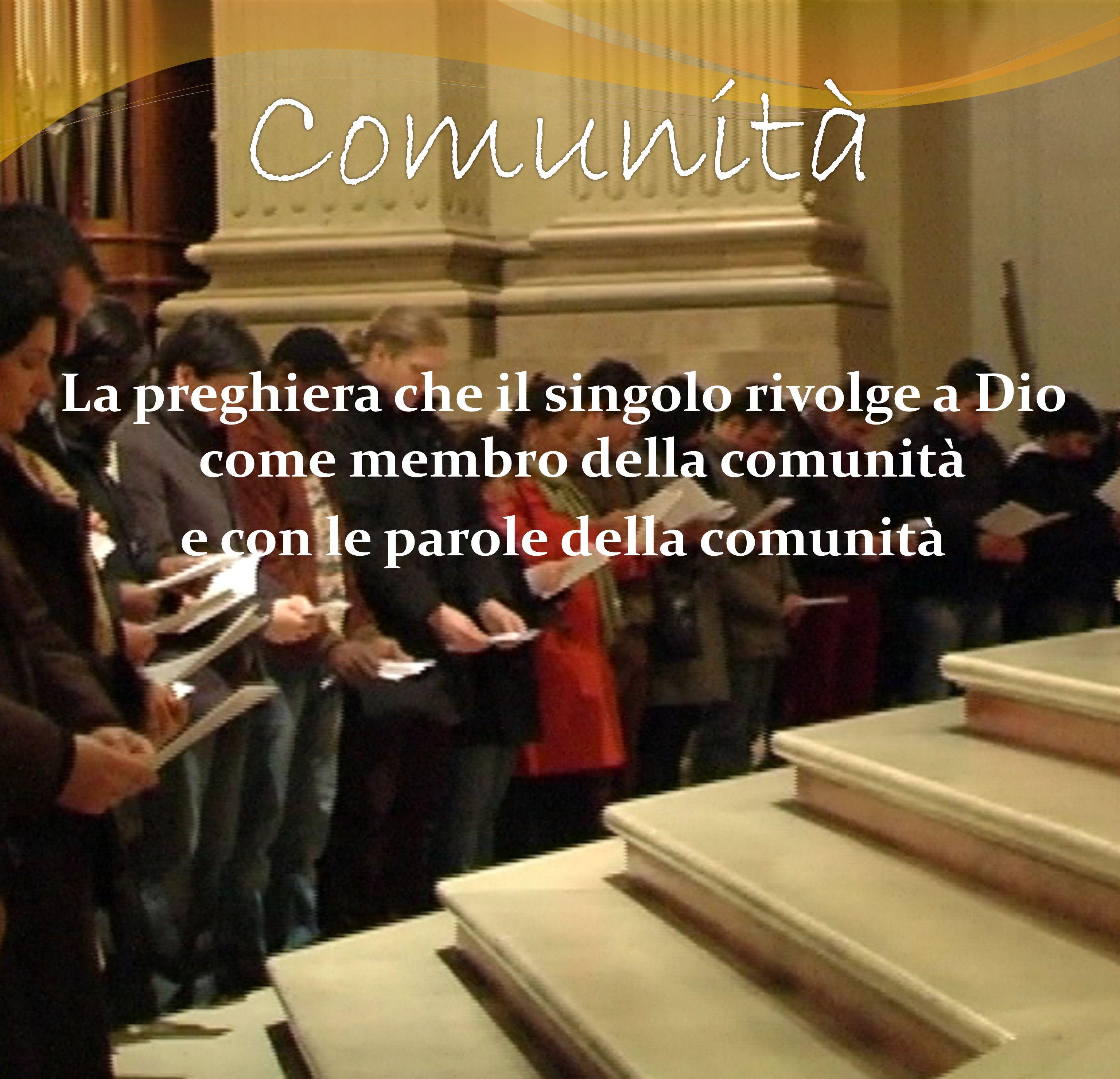 La preghiera che il singolo rivolge a Dio come membro della comunità e con le parole della comunità