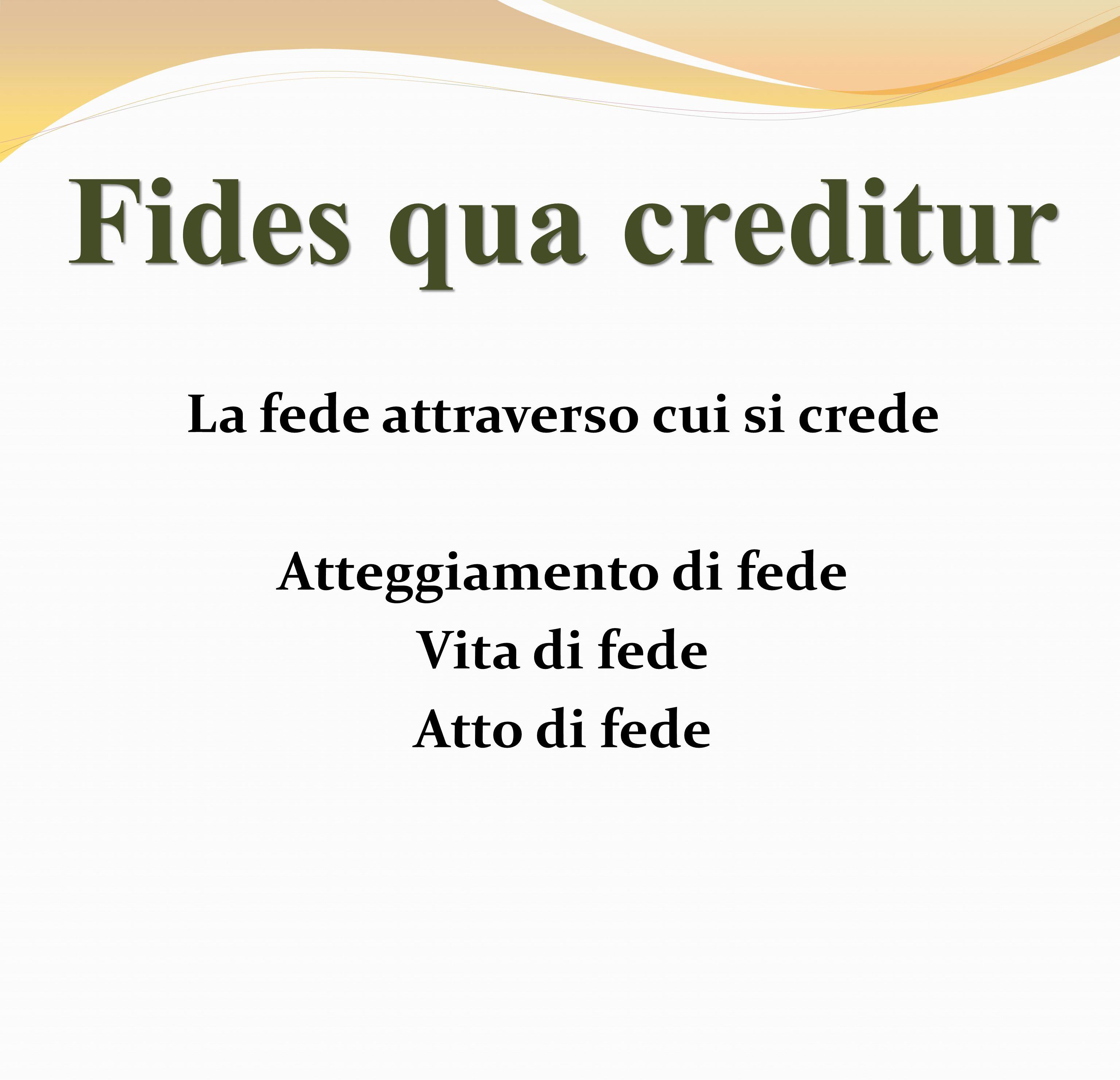 Fides quae creditur Fede che è creduta Contenuto della fede Verità di fede