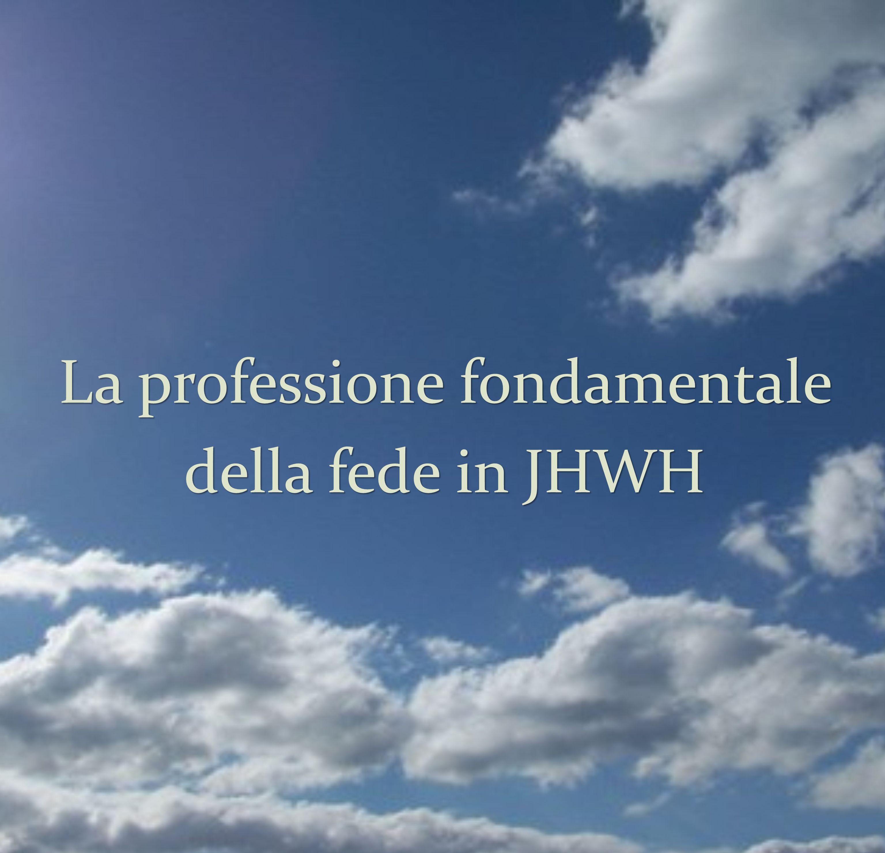 La professione fondamentale della fede in JHWH