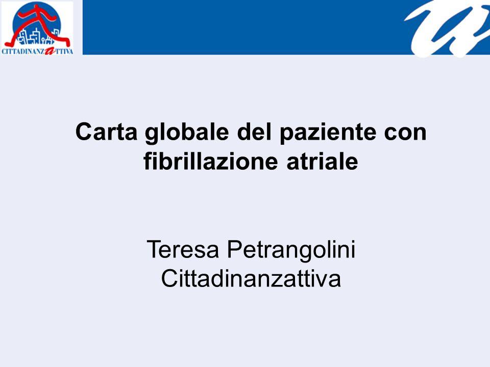 Carta globale del paziente con fibrillazione atriale Teresa Petrangolini Cittadinanzattiva