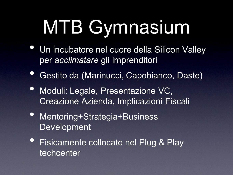 MTB Gymnasium Un incubatore nel cuore della Silicon Valley per acclimatare gli imprenditori Gestito da (Marinucci, Capobianco, Daste) Moduli: Legale,