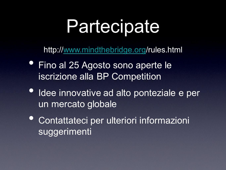 Partecipate Fino al 25 Agosto sono aperte le iscrizione alla BP Competition Idee innovative ad alto ponteziale e per un mercato globale Contattateci p