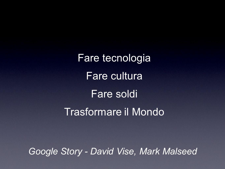 Fare tecnologia Fare cultura Fare soldi Trasformare il Mondo Google Story - David Vise, Mark Malseed