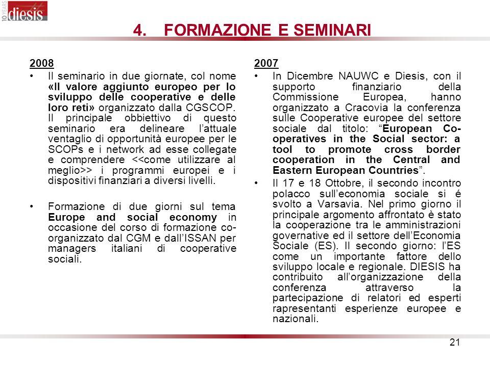 21 4.FORMAZIONE E SEMINARI 2008 Il seminario in due giornate, col nome «Il valore aggiunto europeo per lo sviluppo delle cooperative e delle loro reti» organizzato dalla CGSCOP.