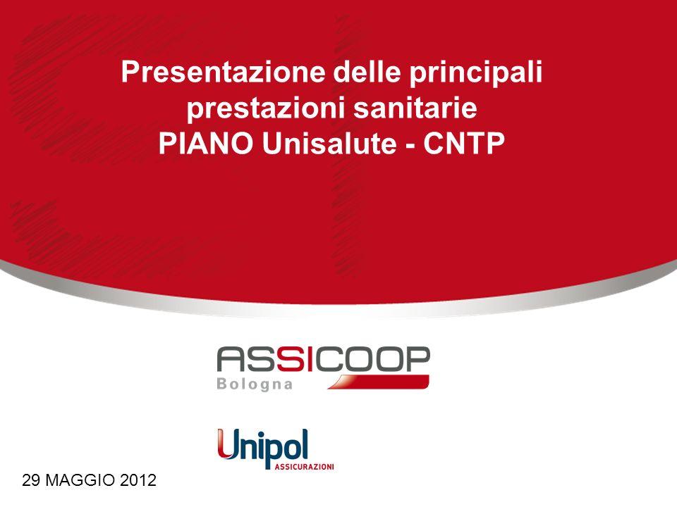Presentazione delle principali prestazioni sanitarie PIANO Unisalute - CNTP 29 MAGGIO 2012