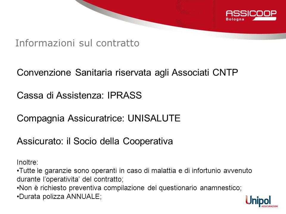 Informazioni sul contratto Convenzione Sanitaria riservata agli Associati CNTP Cassa di Assistenza: IPRASS Compagnia Assicuratrice: UNISALUTE Assicura