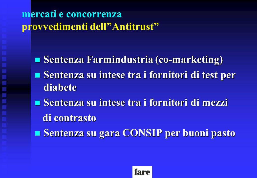 mercati e concorrenza provvedimenti dellAntitrust n Sentenza Farmindustria (co-marketing) n Sentenza su intese tra i fornitori di test per diabete n S