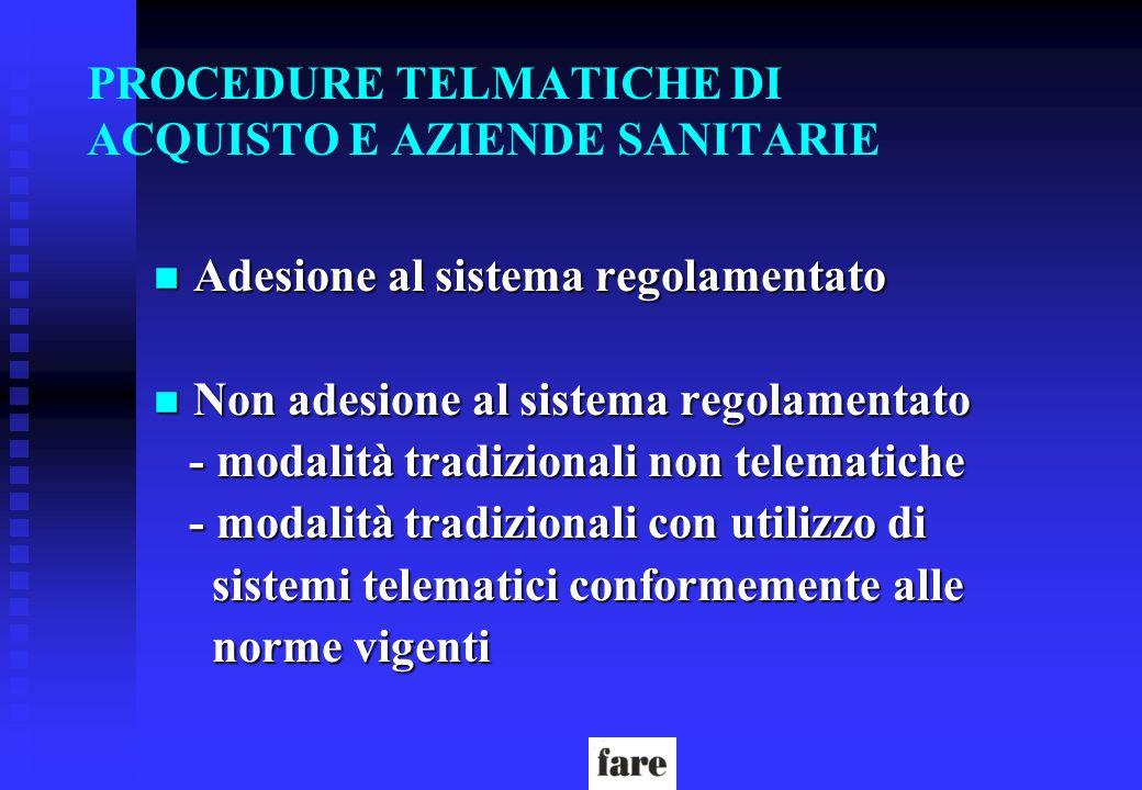 PROCEDURE TELMATICHE DI ACQUISTO E AZIENDE SANITARIE n Adesione al sistema regolamentato n Non adesione al sistema regolamentato - modalità tradiziona