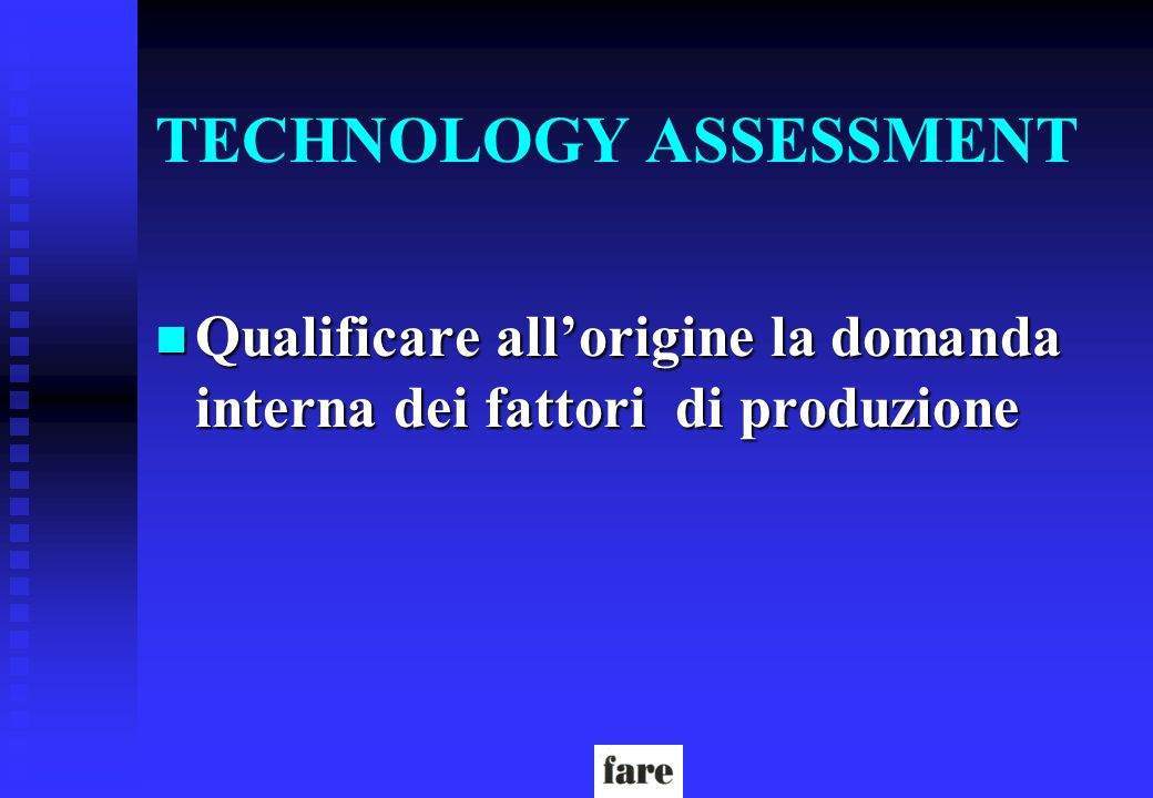 TECHNOLOGY ASSESSMENT n Qualificare allorigine la domanda interna dei fattori di produzione
