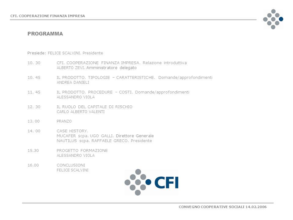 Presiede: FELICE SCALVINI. Presidente 10. 30 CFI. COOPERAZIONE FINANZA IMPRESA. Relazione introduttiva ALBERTO ZEVI. Amministratore delegato 10. 45IL