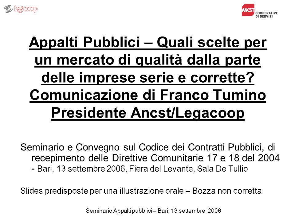 Seminario Appalti pubblici – Bari, 13 settembre 2006 Appalti Pubblici – Quali scelte per un mercato di qualità dalla parte delle imprese serie e corrette.